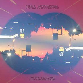You, Nothing. - Reflectie