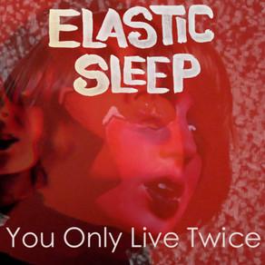 Elastic Sleep - You Only Live Twice