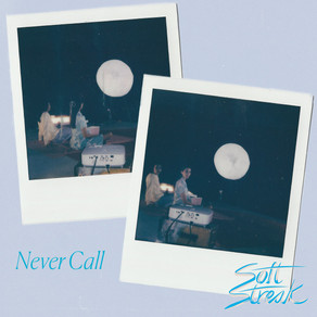 Soft Streak - Never Call