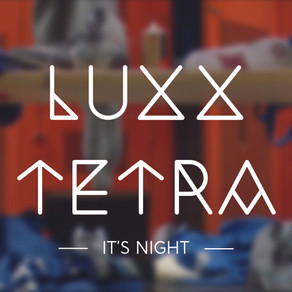 Luxx Tetra - It's Night