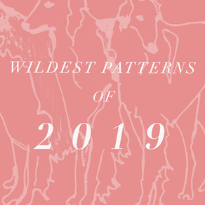 WILDEST PATTERNS OF 2019