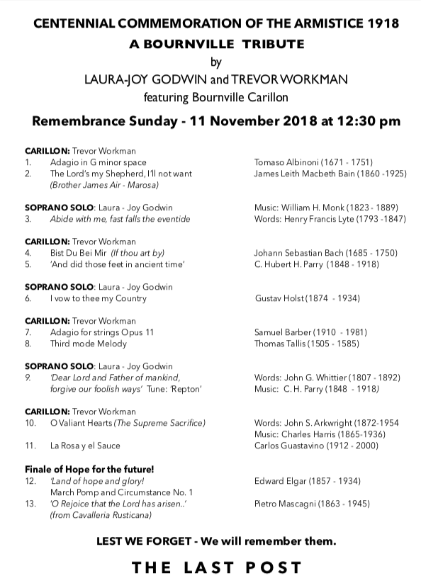 Following the Act of Remembrance to take place on Remembrance Sunday, 11 November 2018 at circa 10:45 am at the War Memorial in Sycamore Road, Bournville there will be programme of music presented from Bournville Carillon. Details are given below and copies of the Programme will be available from the Carillon Visitor Centre daily between now and the last day of opening on Saturday 10 November 2018. up until 4:30 pm.