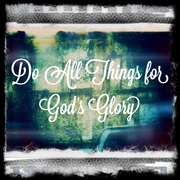 Do All Things For God's Glory