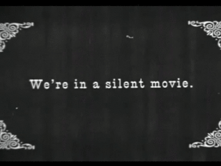 If Life Was a Silent Film