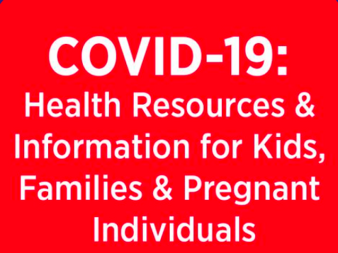 COVID-19: Health Resources & Information for Kids, Families & Pregnant Women