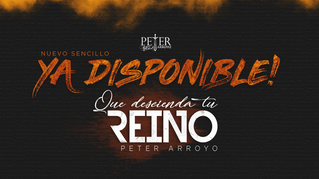 Peter Arroyo Presenta Su Nuevo Sencillo «Que Descienda Tu Reino»
