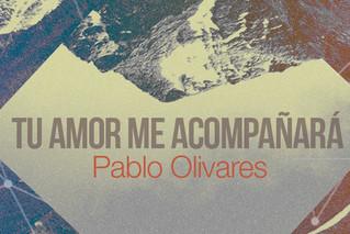 Pablo Olivares está de vuelta con el tema «Tu amor me acompañará»