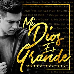 Josué Del Cid lanza su nueva producción, «Mi Dios es grande»