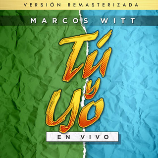 Llega la versión remasterizada del primer álbum en vivo de Marcos Witt, «Tú y yo»