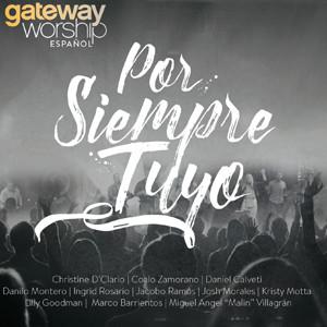 «Por siempre tuyo», estreno de Gateway Worship Español con grandes invitados