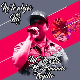 "MC Marlo ft. Armando Trujillo ""No Te Alejes de Mi"""