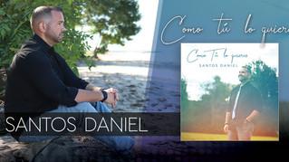 """Santos Daniel presenta un nuevo tema musical titulado """"Como Tú Lo Quieras"""""""