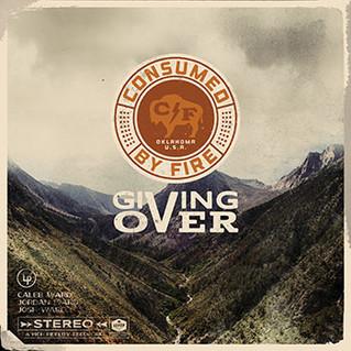 «Giving Over»: álbum de entrega plena ante el fuego de Dios, por Consumed By Fire