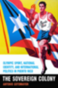Olympic Sport, National Identity, and International Politics in Puerto Rico.