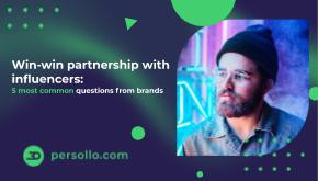 Win-win partnership with influencers: 5 most common questions from brands