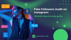 Fake Followers Audit on Instagram: Persollo Step-by-Step Guide