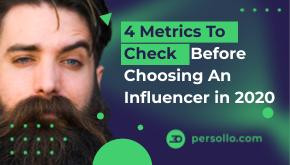 4 Metrics To Check Before Choosing An Influencer in 2020