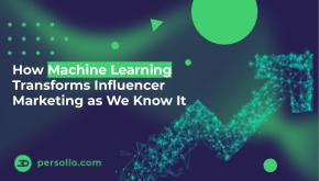 How Machine Learning Transforms Influencer Marketing as We Know It