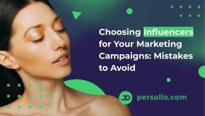 Choosing Influencers for Your Marketing Campaigns: Mistakes to Avoid