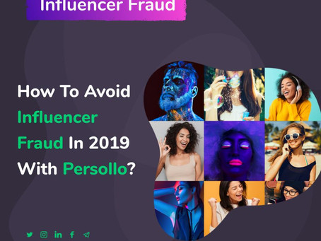 How To Avoid Influencer Fraud Using Persollo In 2019?