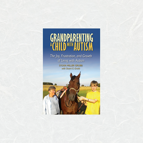 Grandparenting a Child with Autism by Sylvia Miller Grubb