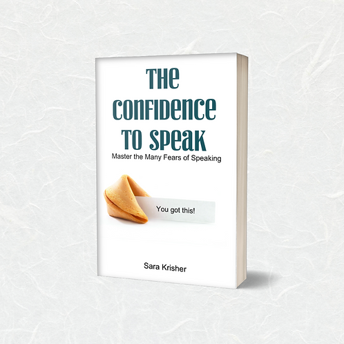 The Confidence to Speak: Master the Many Fears of Speaking by Sara Krisher
