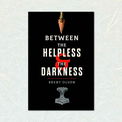 Between the Helpless and the Darkness by Brent Olson