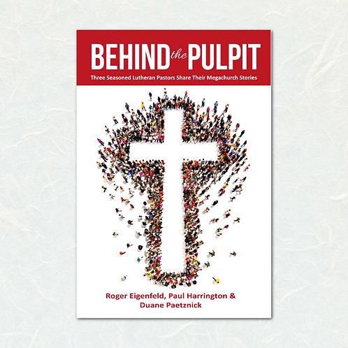 Behind the Pulpit By Roger Eigenfeld, Paul Harrington & Duane Paetznick