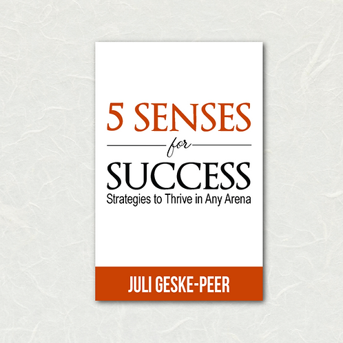 5 Senses for Success by Juli Geske-Peer