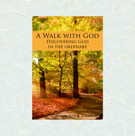 A Walk with God: Discovering God in the Ordinary by Pastor Paul Johnson