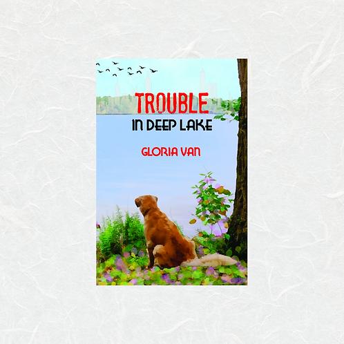 Trouble In Deep Lake by Gloria Van