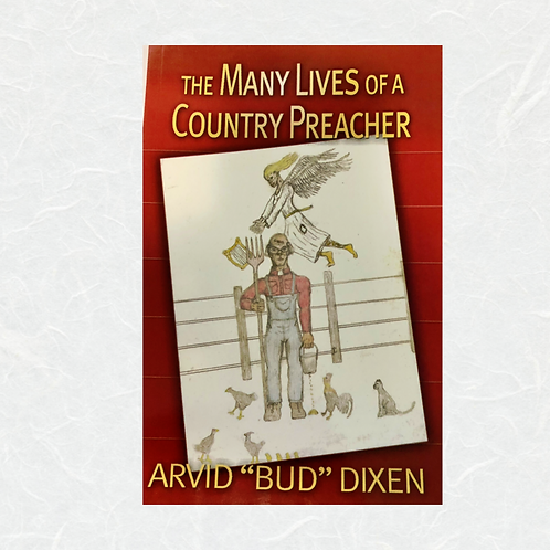 """The Many Lives of a Country Preacher by Arvid """"Bud"""" Dixen"""
