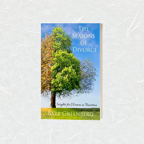 The Seasons of Divorce—Insights for Women in Transition by Barb Greenberg