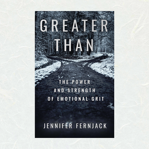 Greater Than:  The Power and Strength of Emotional Grit by Jennifer Fernjack