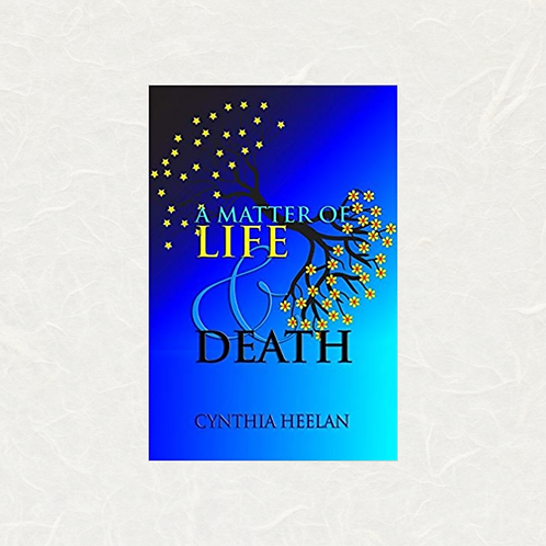 A Matter of Life and Death by Cynthia M. Heelan