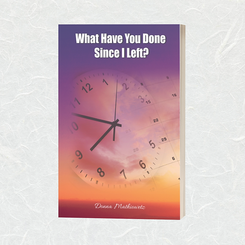 What Have you Done Since I Left? By Donna Mathiowetz