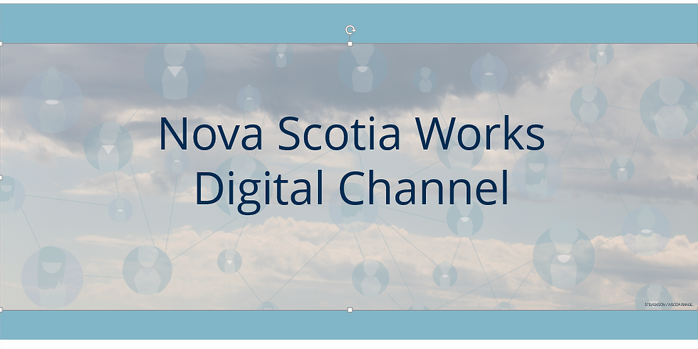 Welcome to the Nova Scotia Works Digital Channel