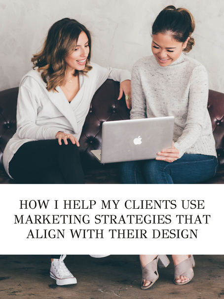 How I Help My Clients Use Marketing Strategies That Align With Their Design.