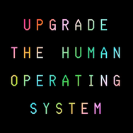 Upgrade the human operating system