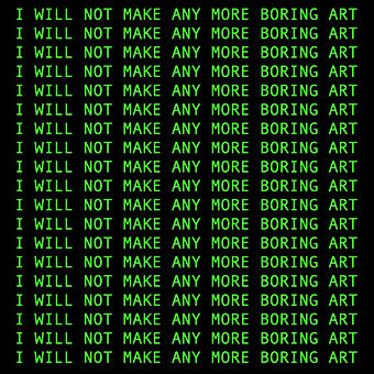 I WILL NOT MAKE ANY MORE BORING ART.jpg