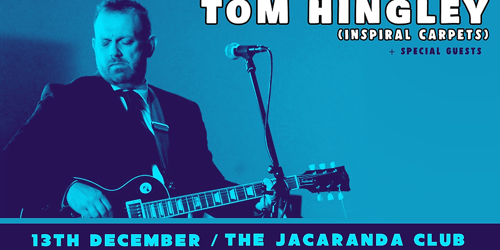 Tom Hingley (Inspiral Carpets) + Support