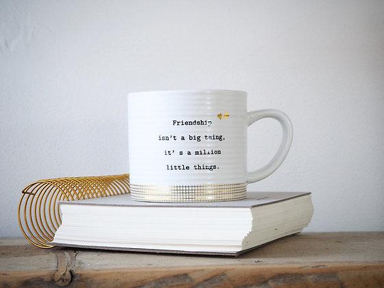 Thoughtful Words Mug - Friendship Isn't A Big Thing, It's A Million..