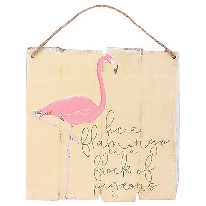 Be A Flamingo In A Flock Of Pigeons Hanging SIgn