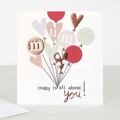Card - Mum, Today Is All About You