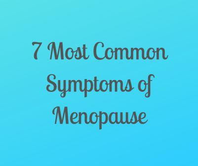 The 7 Most Common Symptoms of Menopause
