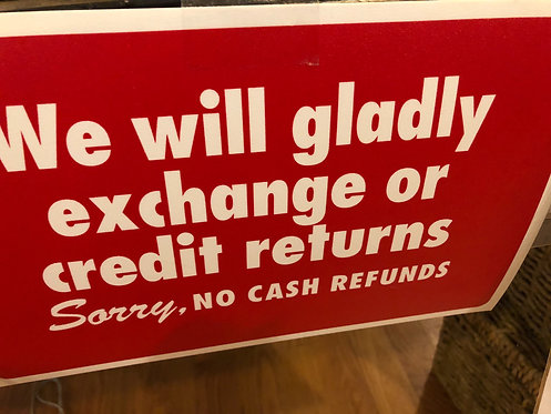 Return policy  no cash or credit refunds