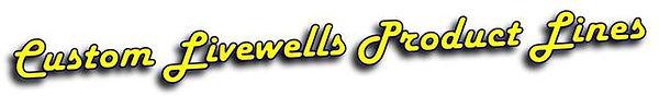 Custom Livewells Product Lines