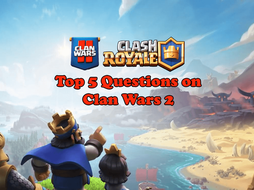 Clash Royale: Top 5 Questions on Clan Wars 2