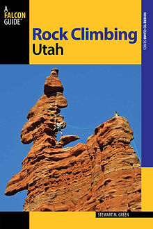 Rock Climbing Utah book by Stewart Green is published by Falcon Guides.