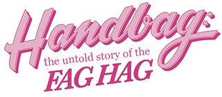 HANDBAG - fag hag documentary